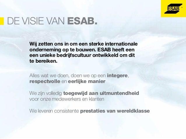 VIJF WAARDEN VORMEN DE KERN VAN ESAB. Al onze producten worden ontwikkeld aan de hand van de volgende ideeën: De klant spr...
