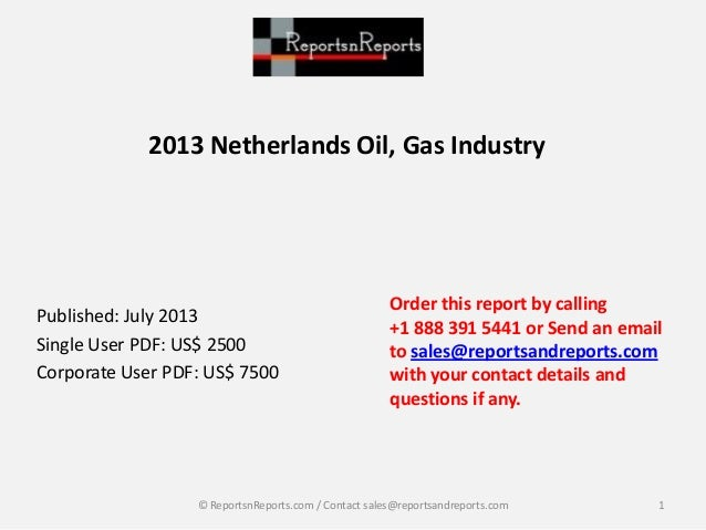 2013 Netherlands Oil, Gas Industry Published: July 2013 Single User PDF: US$ 2500 Corporate User PDF: US$ 7500 Order this ...