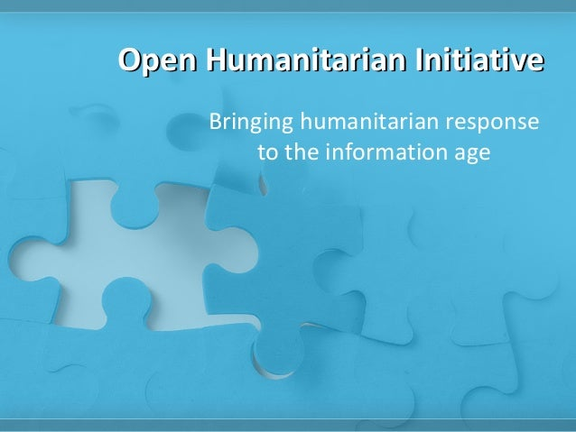 Open Humanitarian Initiative     Bringing humanitarian response          to the information age
