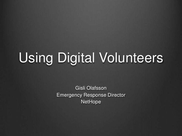 Using Digital Volunteers<br />Gisli Olafsson<br />Emergency Response Director<br />NetHope<br />