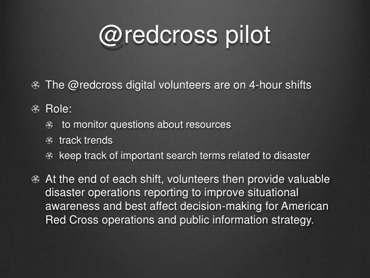 @redcrosspilot<br />The @redcross digital volunteers are on 4-hour shifts<br />Role:<br />to monitor questions about resou...