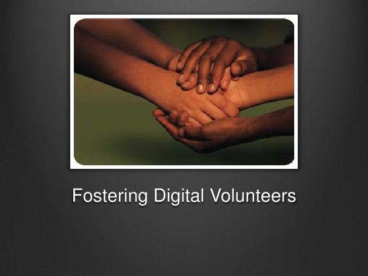 Fostering Digital Volunteers<br />