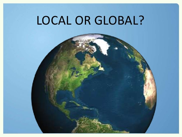 LOCAL OR GLOBAL?<br />