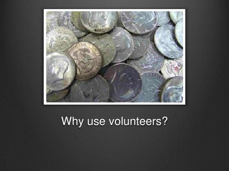 Why use volunteers?<br />