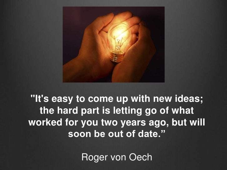 """""""It's easy to come up with new ideas; the hard part is letting go of what worked for you two years ago, but will soon be o..."""