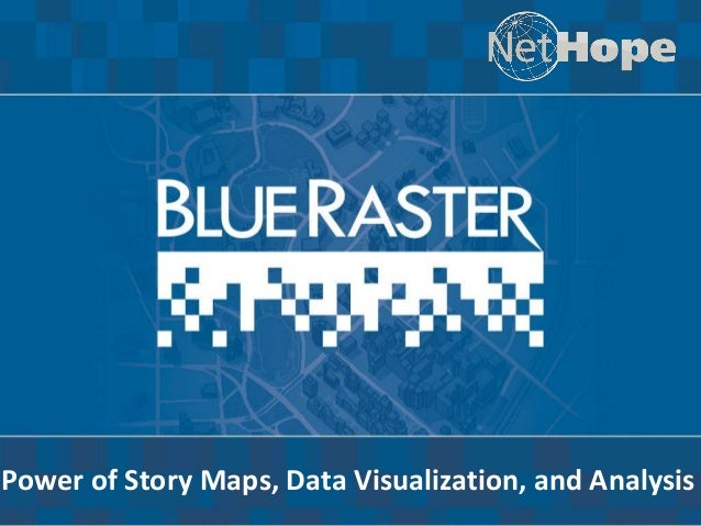 Corporate Capabilities for Blue Raster 2012 Power of Story Maps, Data Visualization, and Analysis