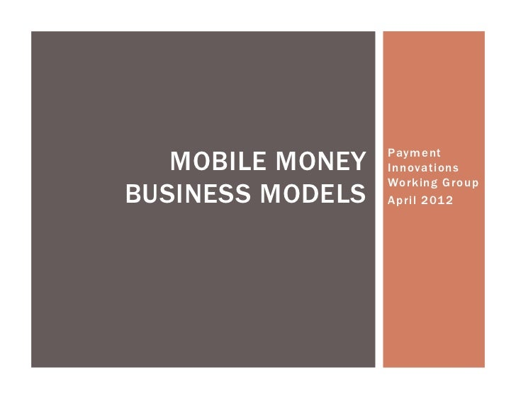 MOBILE MONEY   Payment                  Innovations                  Working GroupBUSINESS MODELS   April 2012