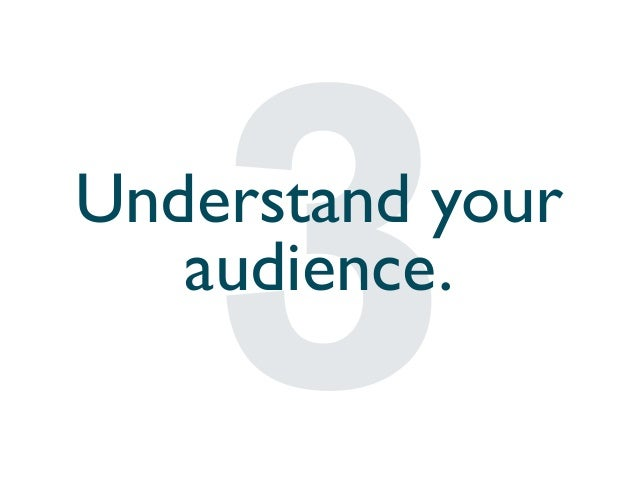 Understand your audience.