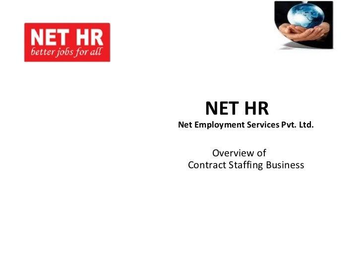 <ul><li>NET HR   Net Employment Services Pvt. Ltd. </li></ul><ul><li>Overview of  Contract Staffing Business </li></ul>