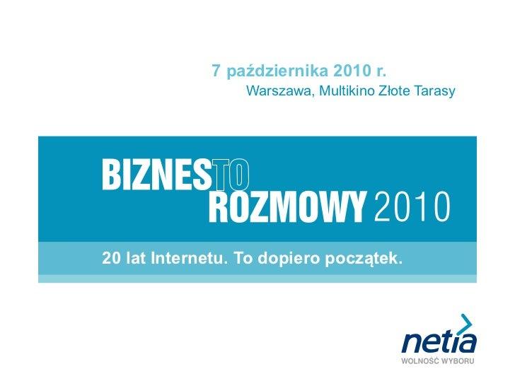 7 października 2010 r.                  Warszawa, Multikino Złote Tarasy20 lat Internetu. To dopiero początek.