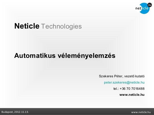 Neticle Technologies         Automatikus véleményelemzés                                Szekeres Péter, vezető kutató     ...