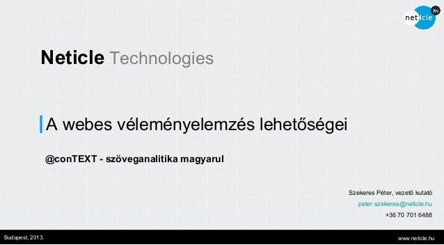 Neticle Technologies A webes véleményelemzés lehetőségei @conTEXT - szöveganalitika magyarul  Szekeres Péter, vezető kutat...