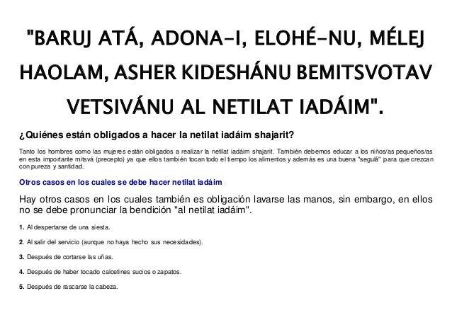 """""""BARUJ ATÁ, ADONA-I, ELOHÉ-NU, MÉLEJ HAOLAM, ASHER KIDESHÁNU BEMITSVOTAV VETSIVÁNU AL NETILAT IADÁIM"""". ¿Quiénes están obli..."""
