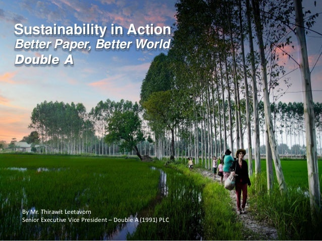 Sustainability in Action Better Paper, Better World  Double A  By Mr. Thirawit Leetavorn Senior Executive Vice President –...