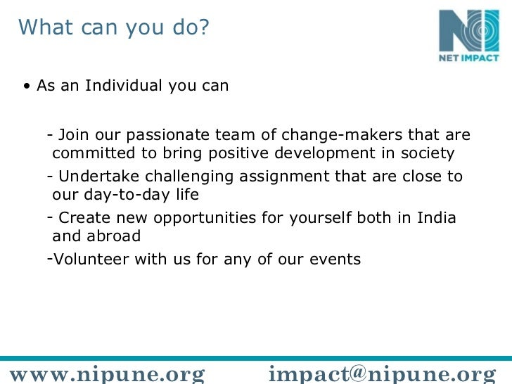 What can you do? <ul><li>As an Individual you can </li></ul><ul><ul><li>Join our passionate team of change-makers that are...