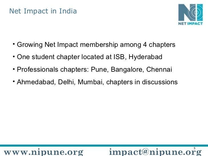 <ul><li>Growing Net Impact membership among 4 chapters </li></ul><ul><li>One student chapter located at ISB, Hyderabad </l...