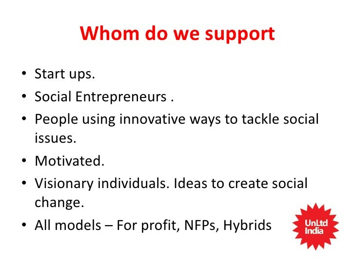 Incubation Support Program• Level 1 – Repayable Grant   – Idea to Pilot   – Well Researched Idea   – Rs. 80,000 + 160 hour...