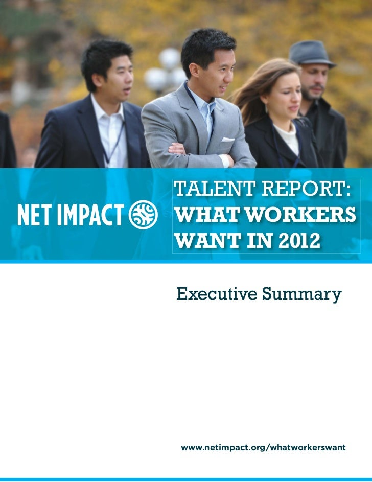 Talent Report: What Workers Want in 2012 | Executive SummaryTALENT REPORT:WHAT WORKERSWANT IN 2012Executive Summarywww.net...