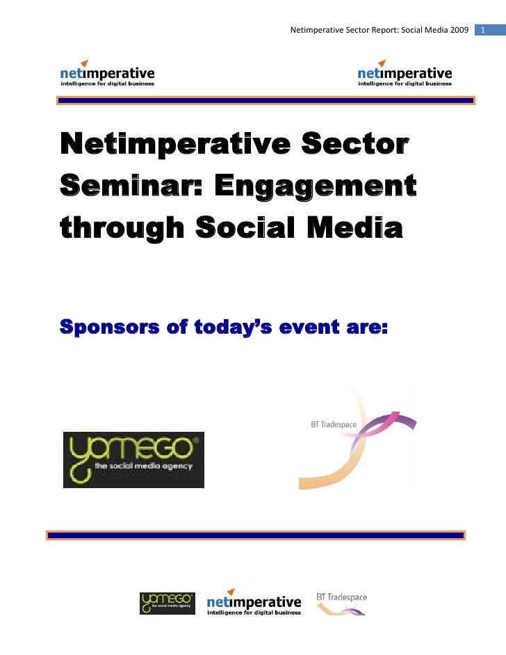 Netimperative Sector Report: Social Media 2009   1     Netimperative Sector Seminar: Engagement through Social Media   Spo...