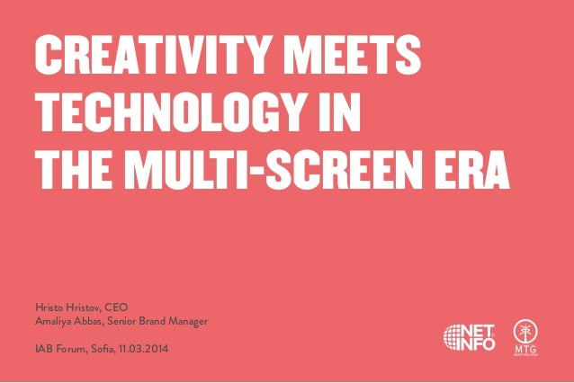 CREATIVITY MEETS TECHNOLOGY IN THE MULTI-SCREEN ERA Hristo Hristov, CEO Amaliya Abbas, Senior Brand Manager IAB Forum, Sofi...