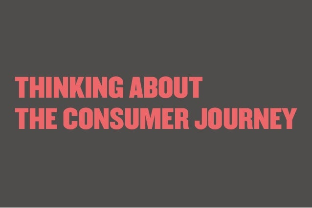 THINKING ABOUT THE CONSUMER JOURNEY