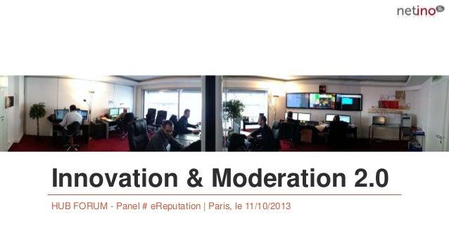Innovation & Moderation 2.0 HUB FORUM - Panel # eReputation   Paris, le 11/10/2013