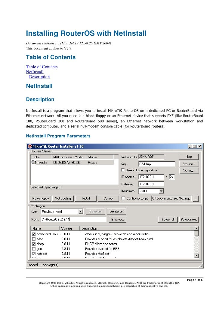 Installing RouterOS with NetInstall Document revision 1.3 (Mon Jul 19 12:58:25 GMT 2004) This document applies to V2.9  Ta...