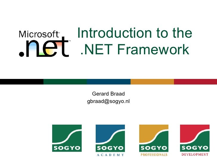 Introduction to the  .NET Framework     Gerard Braad  gbraad@sogyo.nl