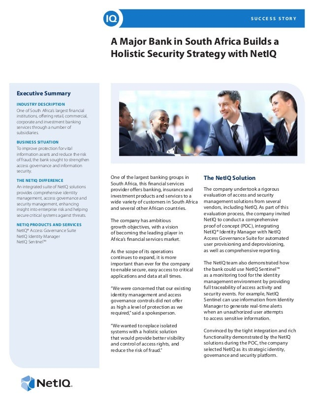 S U C C E S S S T O R Y A Major Bank in South Africa Builds a Holistic Security Strategy with NetIQ Executive Summary INDU...