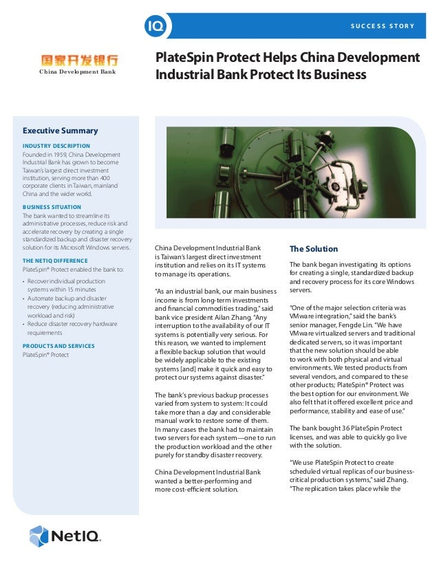 S U C C E S S S T O R Y PlateSpin Protect Helps China Development Industrial Bank Protect Its Business Executive Summary I...