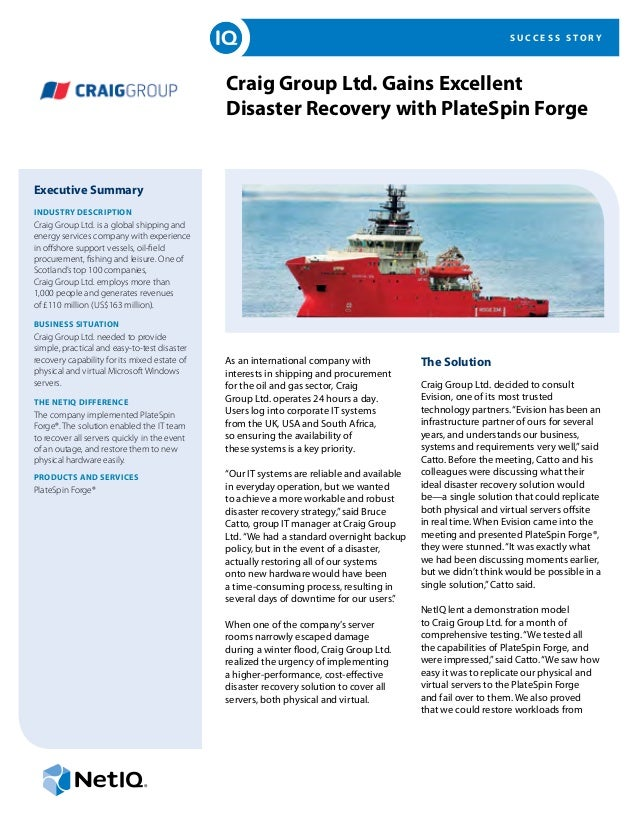 S U C C E S S S T O R Y Craig Group Ltd. Gains Excellent Disaster Recovery with PlateSpin Forge Executive Summary INDUSTRY...