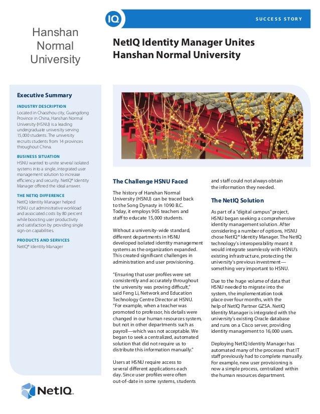 S U C C E S S S T O R Y Hanshan Normal University NetIQ Identity Manager Unites Hanshan Normal University Executive Summar...