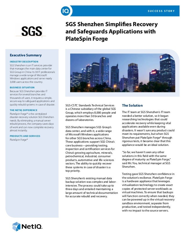 S U C C E S S S T O R Y SGS Shenzhen Simplifies Recovery and Safeguards Applications with PlateSpin Forge Executive Summar...