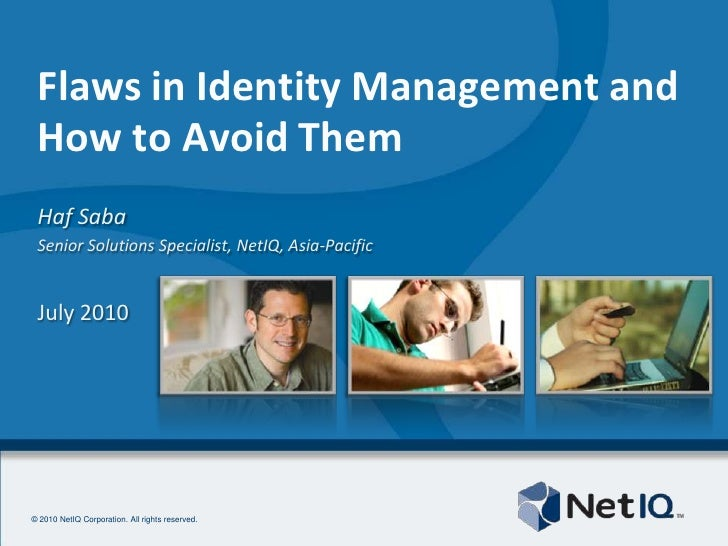 Flaws in Identity Management and How to Avoid Them<br />Haf Saba<br />Senior Solutions Specialist, NetIQ, Asia-Pacific<br ...
