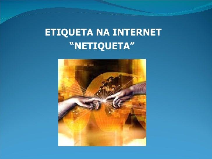"""ETIQUETA NA INTERNET     """"NETIQUETA"""""""