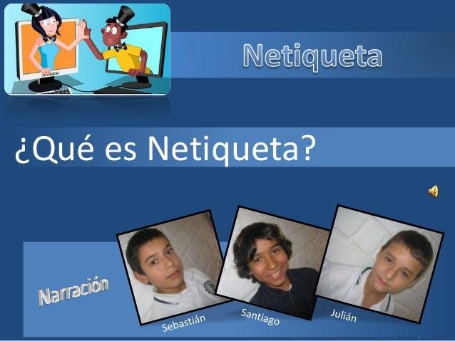 Narrado por: Sebastián, Santiago y Julián ¿Qué es Netiqueta?