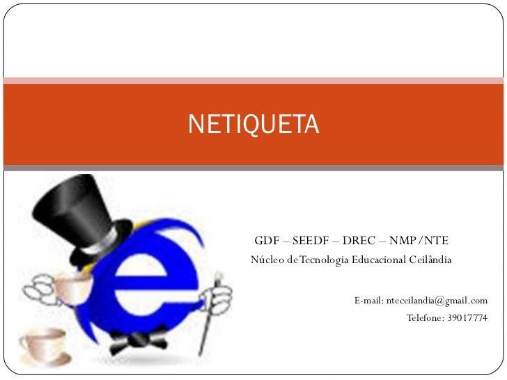 GDF – SEEDF – DREC – NMP/NTE Núcleo de Tecnologia Educacional Ceilândia E-mail: nteceilandia@gmail.com Telefone: 39017774 ...
