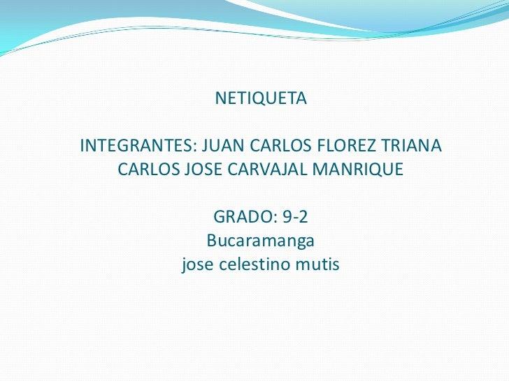 NETIQUETAINTEGRANTES: JUAN CARLOS FLOREZ TRIANA    CARLOS JOSE CARVAJAL MANRIQUE              GRADO: 9-2             Bucar...