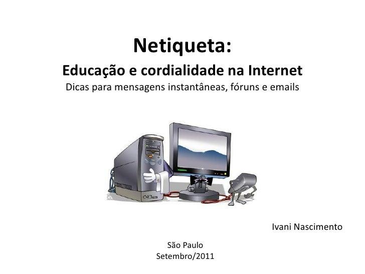 Netiqueta:Educação e cordialidade na InternetDicas para mensagens instantâneas, fóruns e emails                           ...