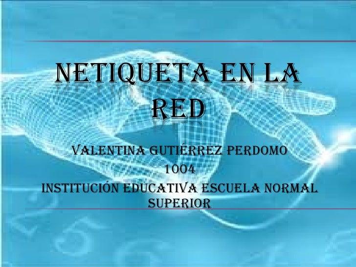 VALENTINA GUTIÉRREZ PERDOMO 1004 INSTITUCIÓN EDUCATIVA ESCUELA NORMAL SUPERIOR