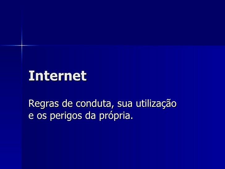 Internet Regras de conduta, sua utilização e os perigos da própria.