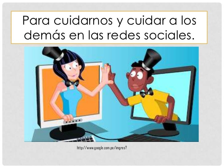 Para cuidarnos y cuidar a losdemás en las redes sociales.         http://www.google.com.pe/imgres?