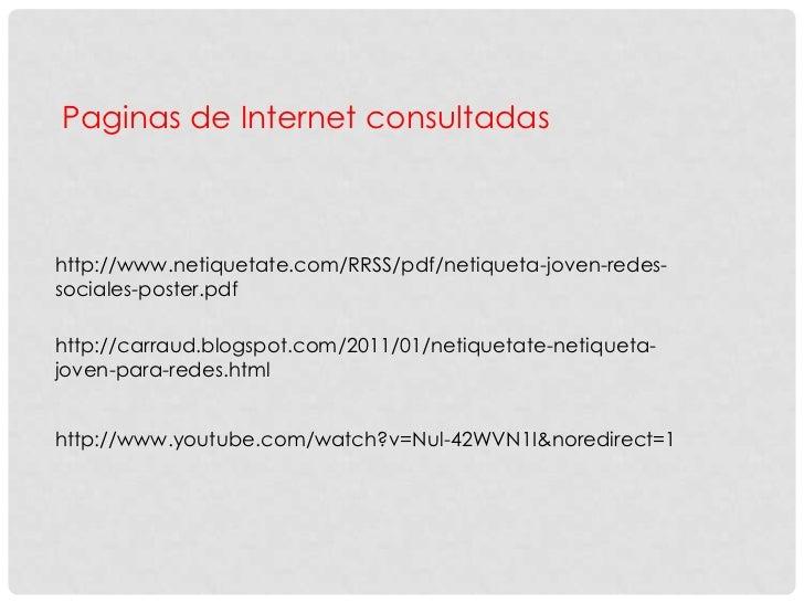 Paginas de Internet consultadashttp://www.netiquetate.com/RRSS/pdf/netiqueta-joven-redes-sociales-poster.pdfhttp://carraud...