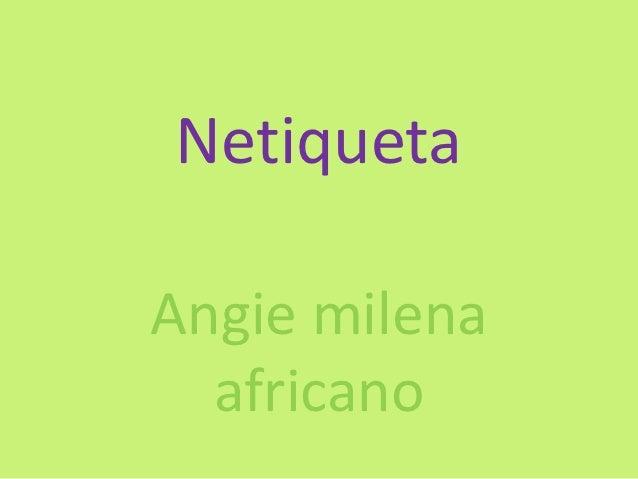NetiquetaAngie milena  africano