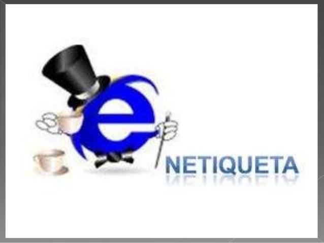  La netiqueta es un conjunto de normas de comportamiento que hacen de internet y las TIC.