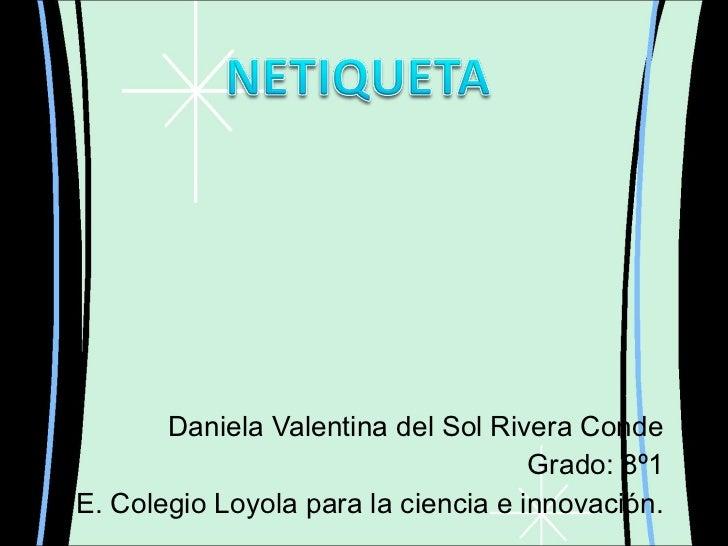 Daniela Valentina del Sol Rivera Conde Grado: 8º1 I. E. Colegio Loyola para la ciencia e innovación.