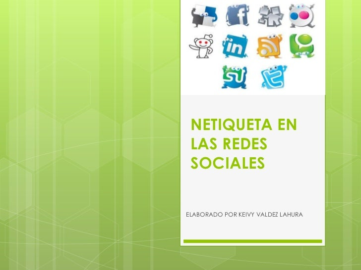 NETIQUETA EN LAS REDES SOCIALESELABORADO POR KEIVY VALDEZ LAHURA