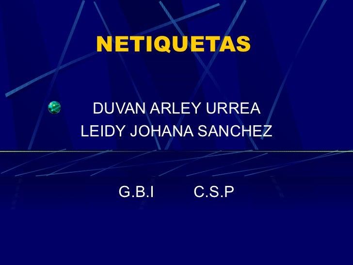 NETIQUETAS DUVAN ARLEY URREA LEIDY JOHANA SANCHEZ G.B.I  C.S.P