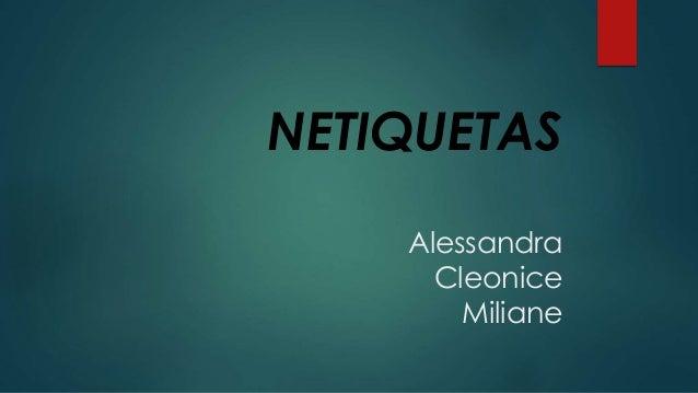 NETIQUETAS Alessandra Cleonice Miliane