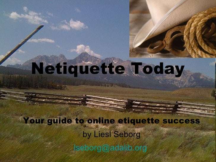 Netiquette Today Your guide to online etiquette success by Liesl Seborg [email_address]
